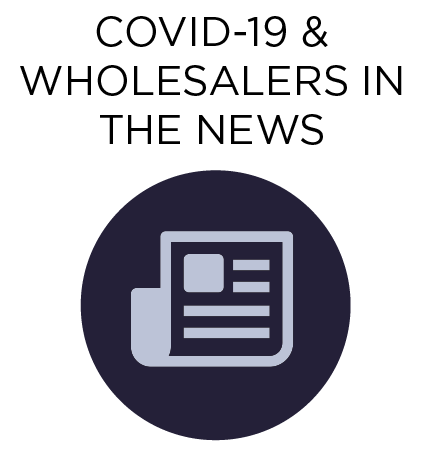 COVID-19 & Wholesalers in the News